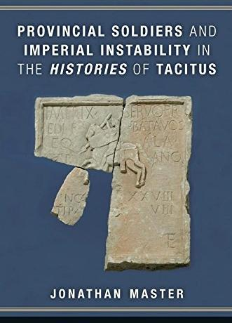 Jonathan Master, Provincial Soldiers and Imperial Instability in the Histories of Tacitus。 Pp。 x + 238。 Ann Arbor: University of Michigan Press, 2016。 Cased, US$70。 ISBN: 978-0-472-11983-7。