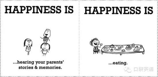 Happiness is hearing your parents' strories & memories.