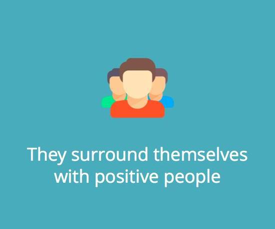 They surround themselves with positive people.