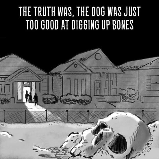 我告诉他们,昨天我杀了他们的狗是为了自卫。谁让那条狗这么会挖东西呢。