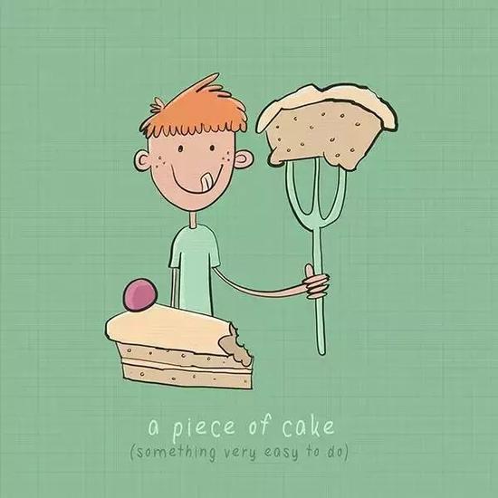 "▲A piece of cake 大家都非常熟悉的""小菜一碟""。"