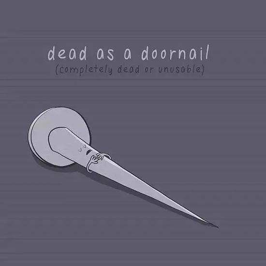 ▲Dead as a doornail 像门钉一样死得透透的。这真是非常恰到好处的比喻啊~