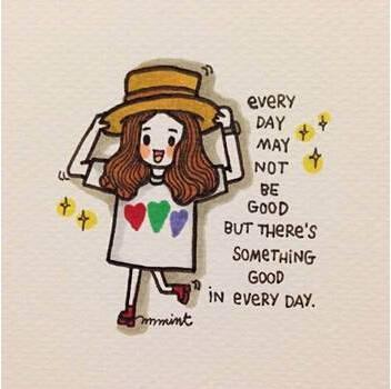 Every day may not be good,but there's something good in every day.