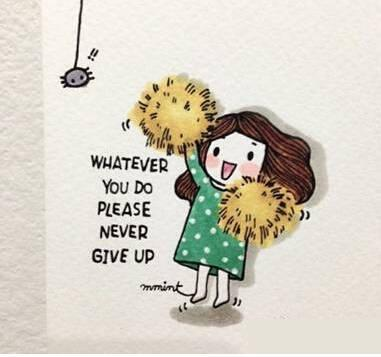 Whatever you do,please never give up.