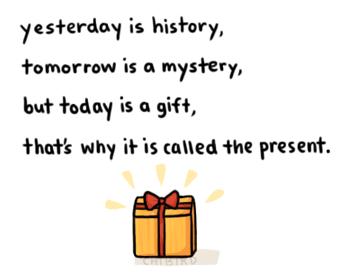 昨天已成历史,而明天是个谜团,只有今天是天赐的礼物。