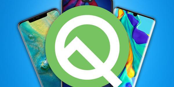 华为Android Q首批11款升级机型曝光