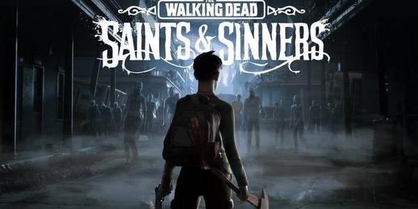 《The Walking Dead: Saints & Sinners 》更新日期推迟