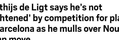 德利赫特:会考虑去不去巴萨,钱和竞争都不是问题