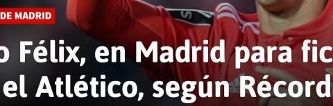 记录报:费力克斯已抵达马德里,即将与马竞签约