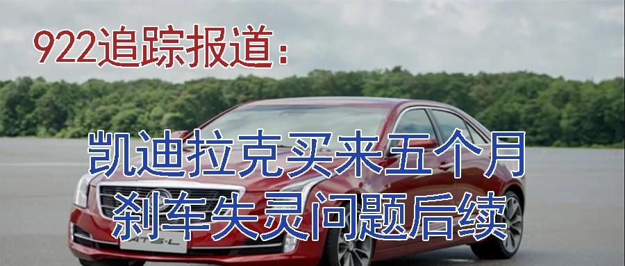 922追踪报道:凯迪拉克买来五个月刹车失灵问题后续