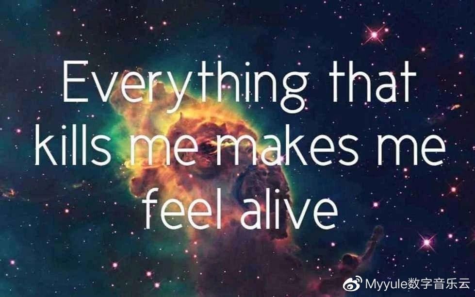 音乐风象   Everythings that kills me makes me feel alive