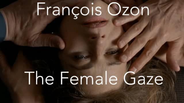 弗朗索瓦·欧容:女性\凝视 \ François Ozon The Female Gaze