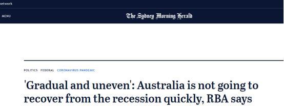 """(《悉尼先驱晨报》:""""缓慢渐进和不规律"""",澳联储表示,澳大利亚不会很快从经济衰退中复苏)"""