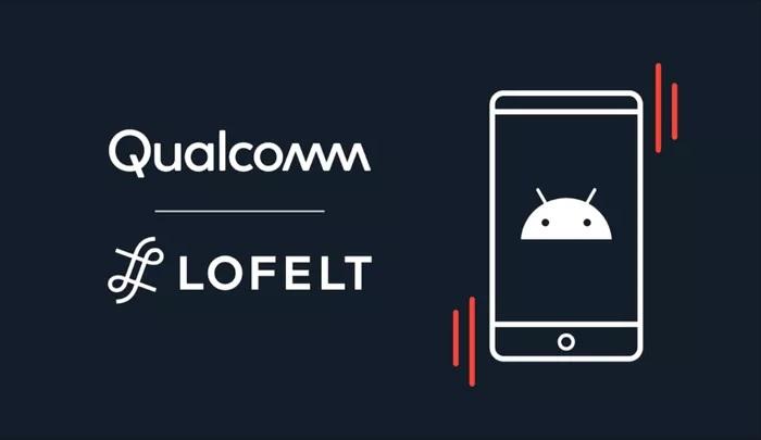 高通携手Lofelt 欲借软件方案改善Android设备的触觉反馈体验