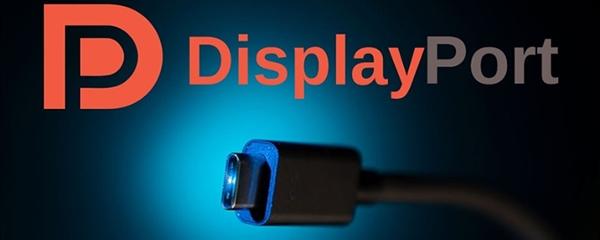 《【杏耀平台代理注册】80Gbps带宽!DP2.0接口要正式来了》