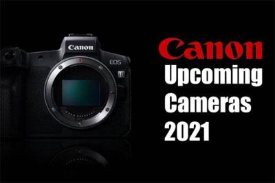 佳能2021年即将发布新相机汇总
