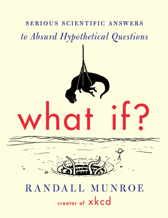 《What If? Serious Scientific Answers to Absurd Hypothetical Questions》(中译:那些古怪又让人忧心的问题)    作者:兰道尔·门罗(Randall Munroe)