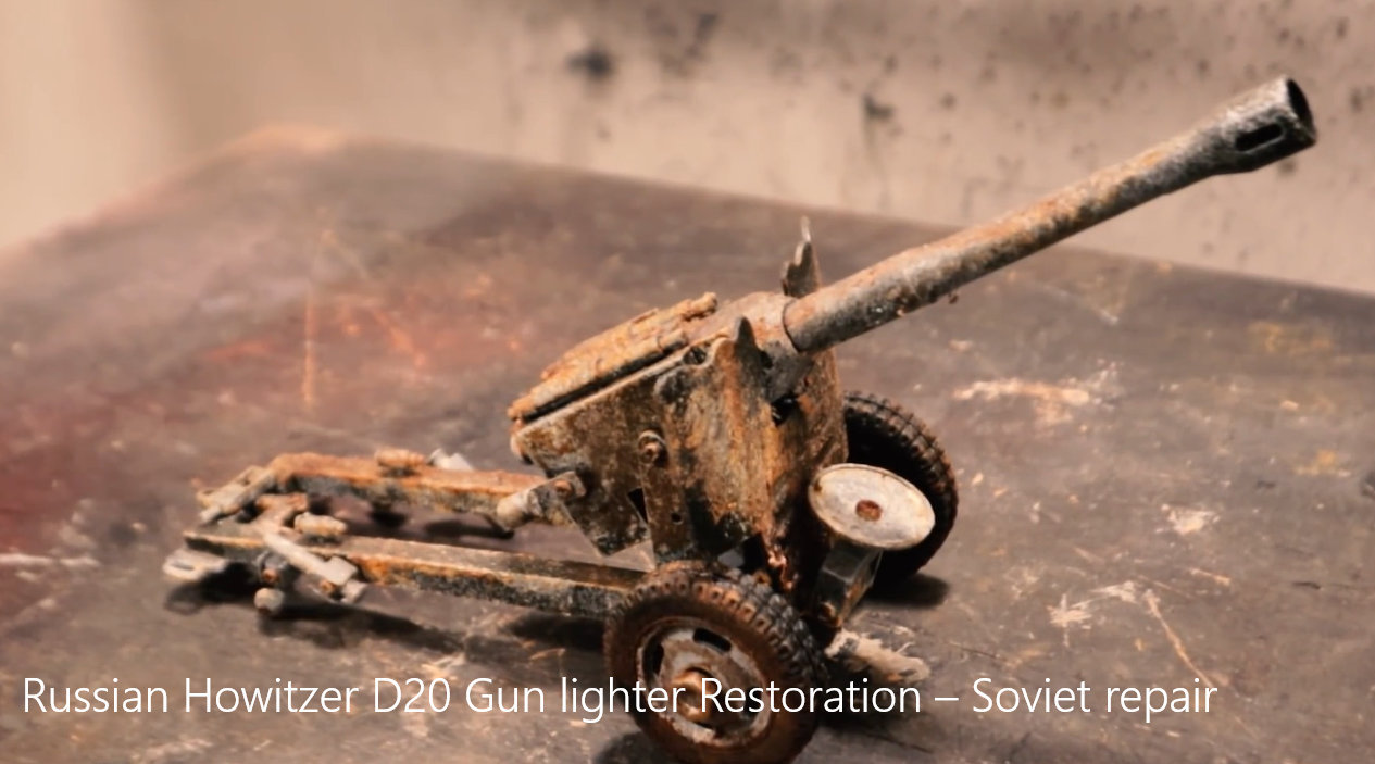 油管大神修复俄罗斯D20榴弹炮模型打火机,从拆卸,去锈、烤漆