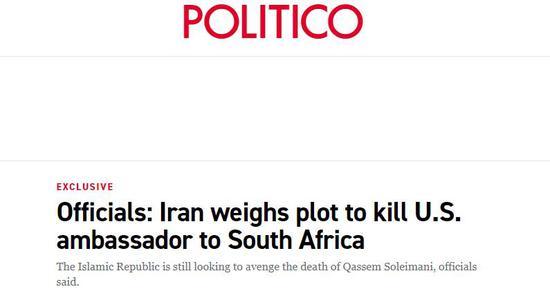 """(""""政客"""":官员称,伊朗正考虑暗杀美国驻南非大使)"""