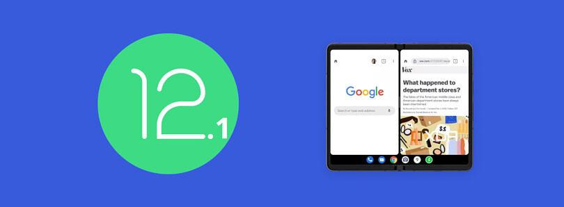 消息称安卓12.1将改善可折叠手机体验 或为Pixel Fold做准备