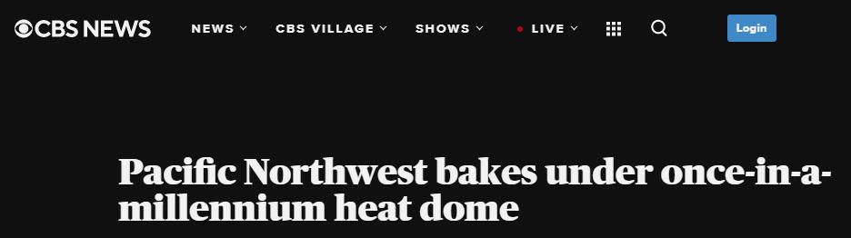 """△ 美国哥伦比亚广播公司报道《太平洋西北地区面临千年一遇""""热穹顶""""烘烤》"""