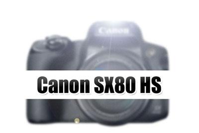12月可能有新机 佳能或今年发布SX80 HS相机