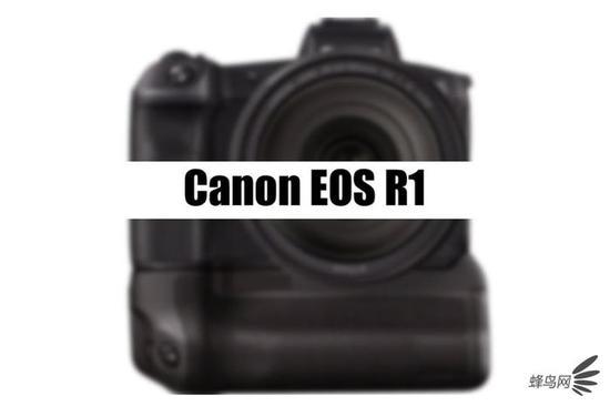 外媒称佳能或将发布EOSR1相机
